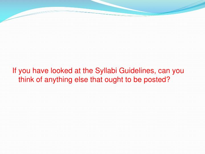 If you have looked at the Syllabi Guidelines, can you think of anything else that ought to be posted?