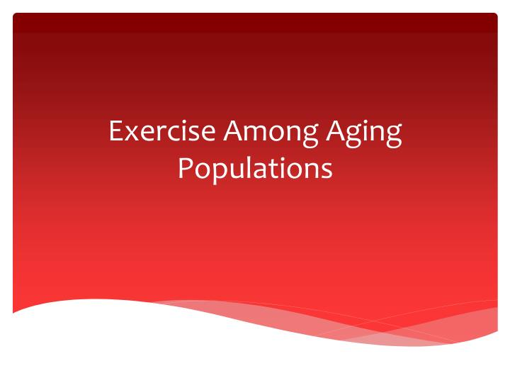 exercise among aging populations n.