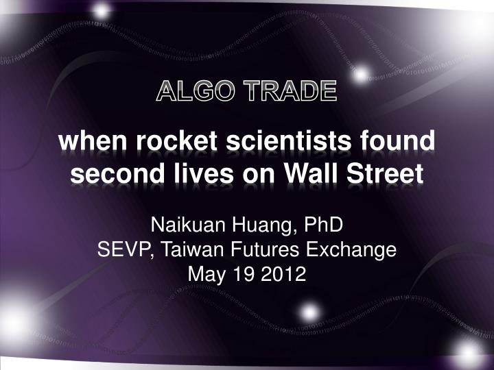 algo trade when rocket scientists found second lives on wall street n.