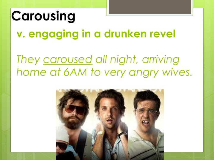 V engaging in a drunken revel they caroused all night arriving home at 6am to very angry wives