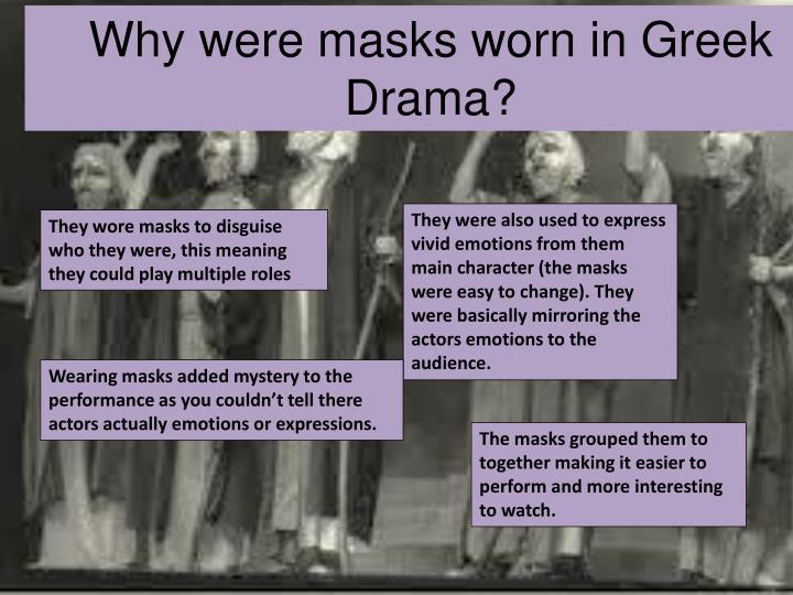 Why were masks worn in Greek Drama?