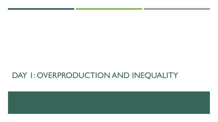 Day 1: overproduction and inequality