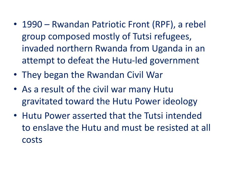 1990 – Rwandan Patriotic Front (RPF), a rebel group composed mostly of Tutsi refugees, invaded northern Rwanda from Uganda in an attempt to defeat the Hutu-led government