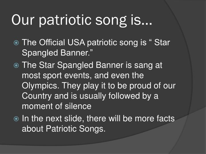 Our patriotic song is…
