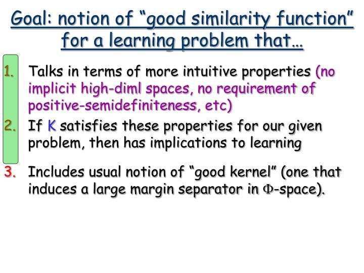 """Goal: notion of """"good similarity function""""  for a learning problem that…"""