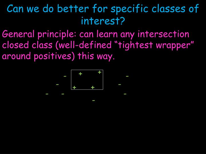 Can we do better for specific classes of interest?