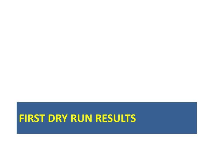 First Dry Run