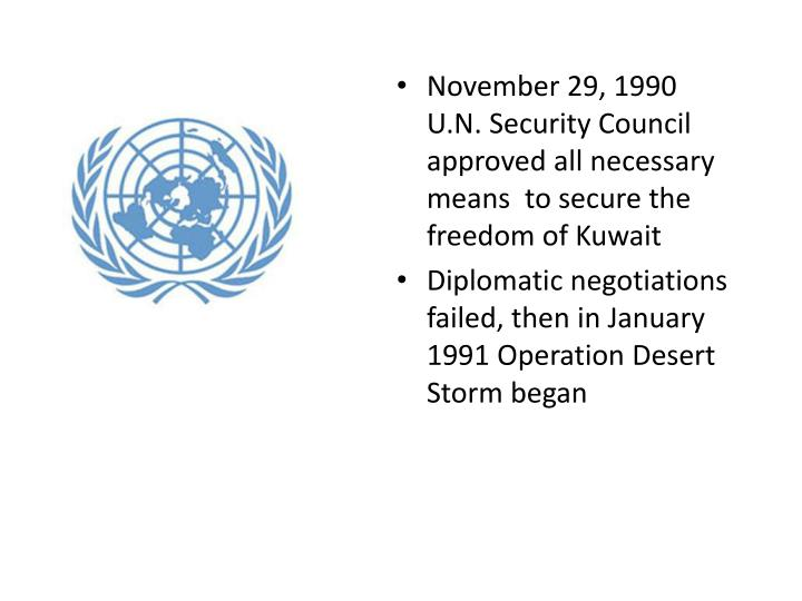 November 29, 1990 U.N. Security Council approved all necessary means  to secure the freedom of Kuwait