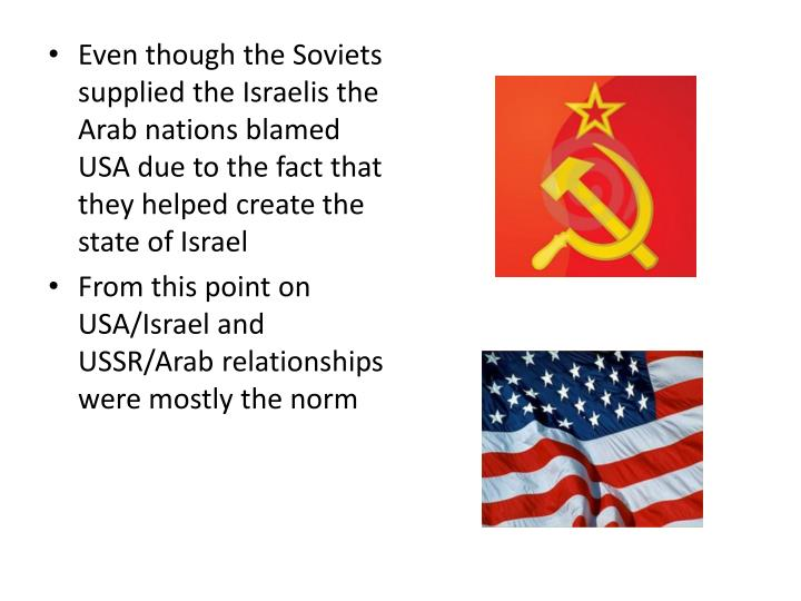 Even though the Soviets supplied the Israelis the Arab nations blamed USA due to the fact that they helped create the state of Israel