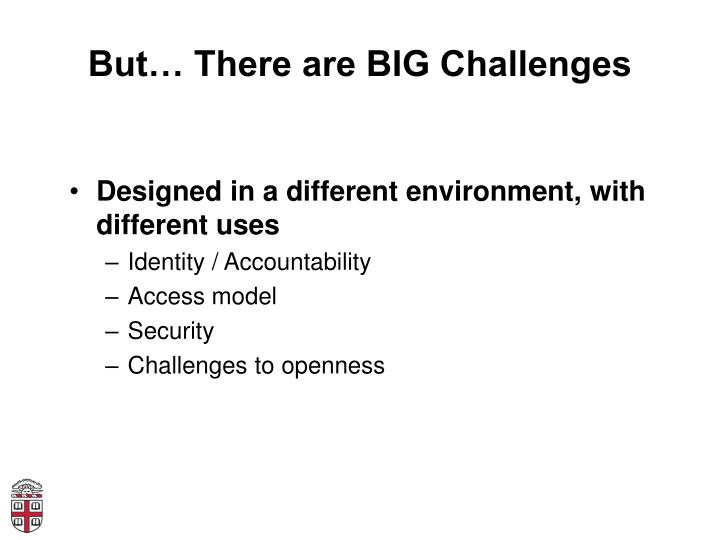 But… There are BIG Challenges