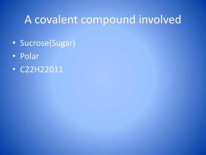 A covalent compound involved
