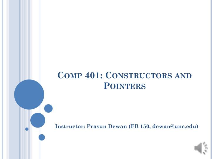 Comp 401 constructors and pointers