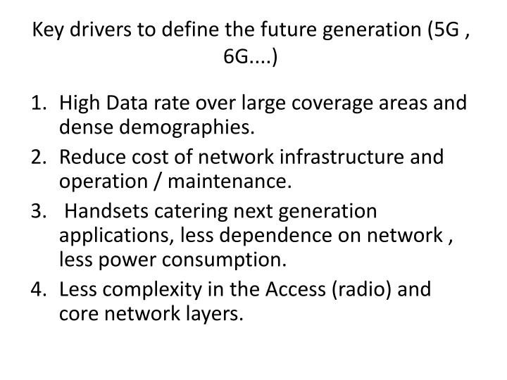 Key drivers to define the future generation (5G , 6G....)