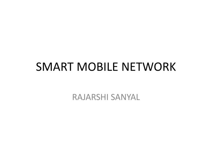 Smart mobile network