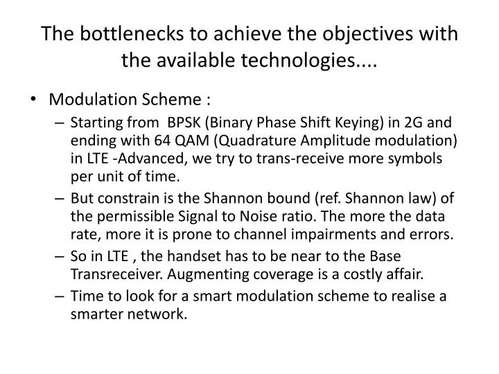 The bottlenecks to achieve the objectives with the available technologies....