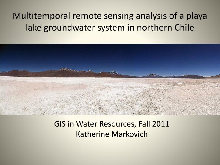 multitemporal remote sensing analysis of a playa lake groundwater system in northern chile n.