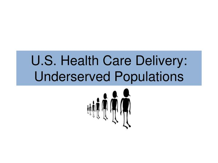 u s health care delivery underserved populations n.