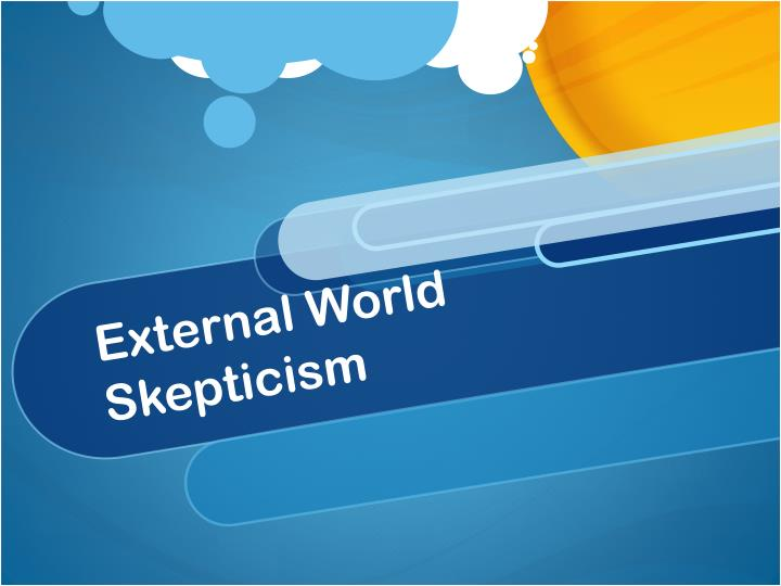 external world skepticism 2 essay Skepticism: david hume in essay concerning human the external world and even the existence of the self cannot be proven to be true.