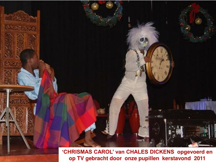 'CHRISMAS CAROL' van CHALES DICKENS  opgevoerd en op TV gebracht door  onze pupillen  kerstavond  2011