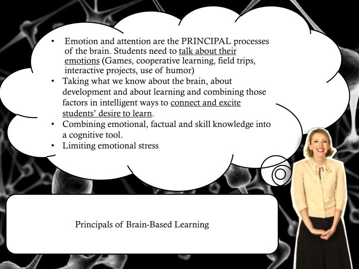Emotion and attention are the PRINCIPAL processes of the brain. Students need to