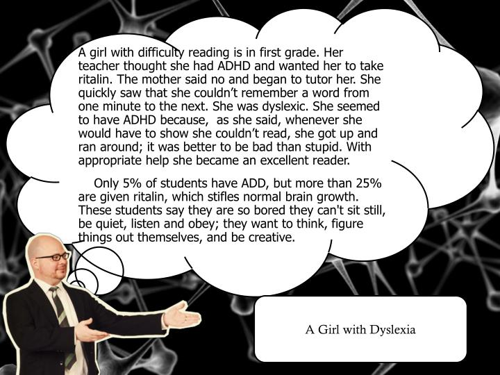 A girl with difficulty reading is in first grade. Her teacher thought she had ADHD and wanted her to take