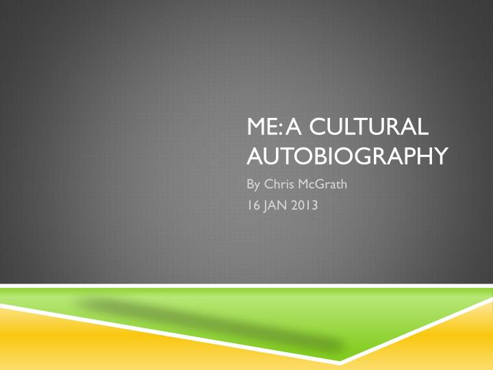 ppt me a cultural autobiography powerpoint presentation id 1956800