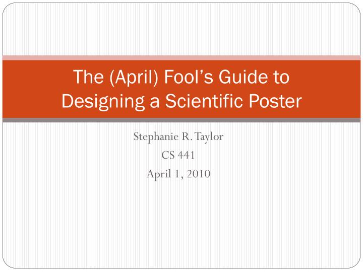 The april fool s guide to designing a scientific poster