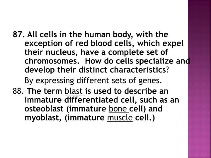 87. All cells in the human body, with the exception of red blood cells, which expel their nucleus, have a complete set of chromosomes.  How do cells specialize and develop their distinct characteristics