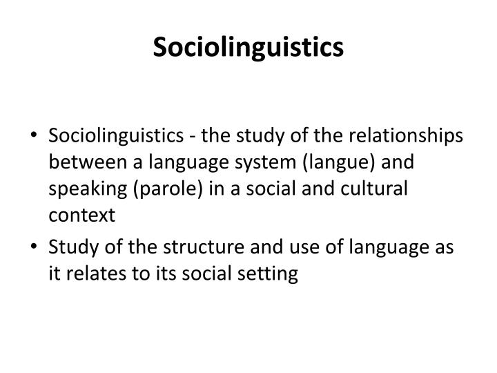 sociolinguistics and situation varied language bagnla In their chapter on 'sociolinguistics, language teaching and new literacy studies', brian street and constant leung review first the contributions of sociolinguistics to language teaching since the 1960s in the areas of communicative language teaching, classroom ethnography and functional linguistics, and then the contributions of the new.