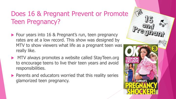 mtvs 16 pregnant glorifies teen pregnancy essay (cnn) -- the next time your teen turns on mtv's 16 and pregnant, avoid any disparaging remarks the show may actually encourage him or her to practice safer sex, according to a new study.