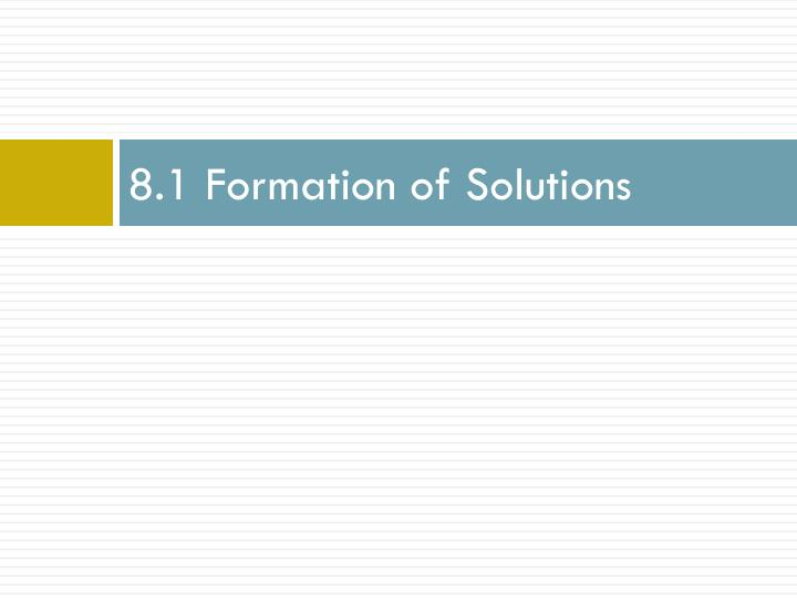 8 1 formation of solutions