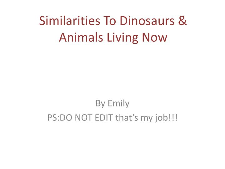 similarities to dinosaurs animals living now n.