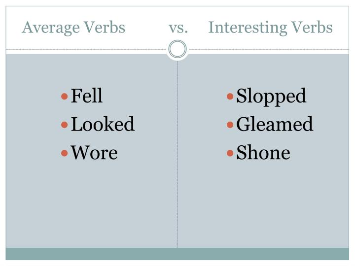 Average Verbs           vs.     Interesting Verbs