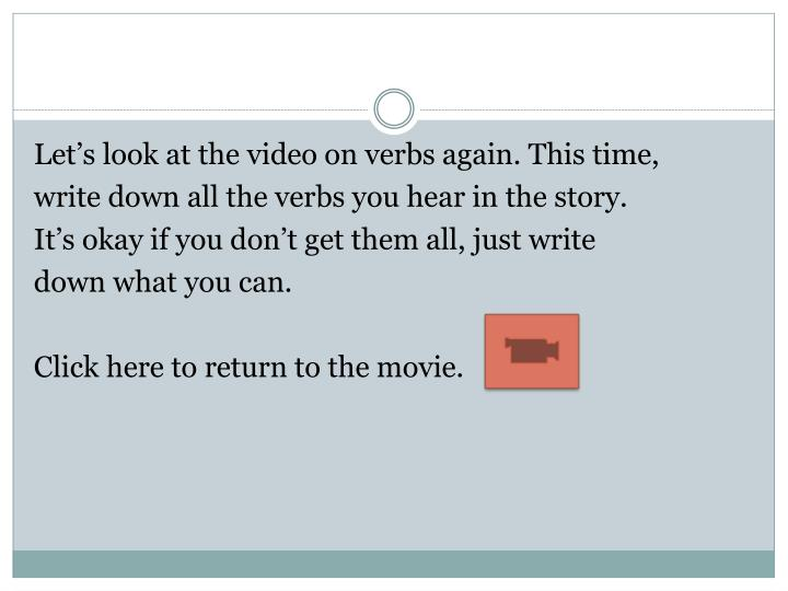 Let's look at the video on verbs again. This time,