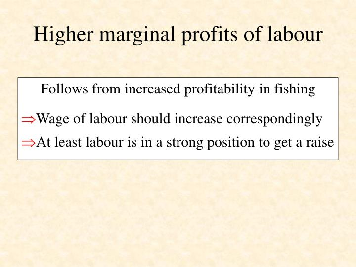 Higher marginal profits of