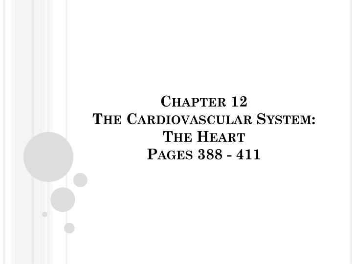 chapter 12 the cardiovascular system the heart pages 388 411 n.