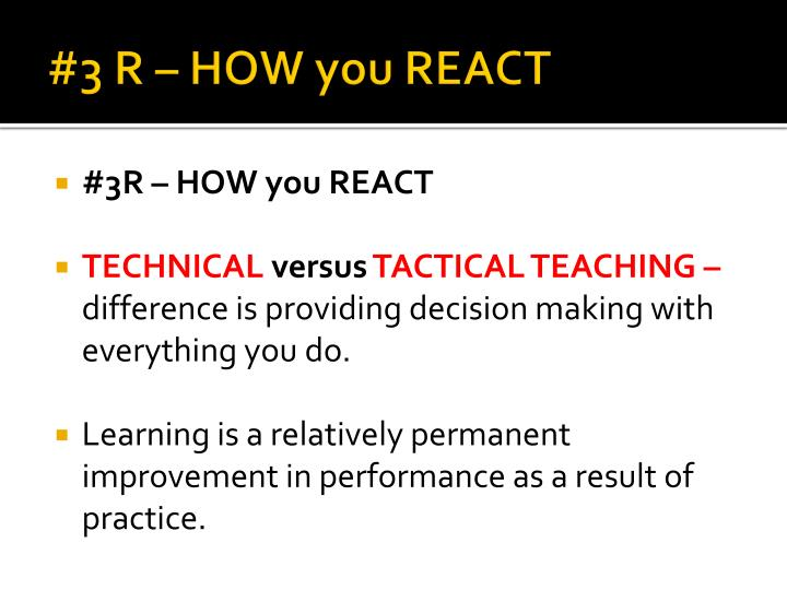 #3 R – HOW you REACT