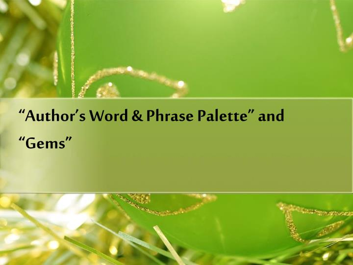 """Author's Word & Phrase Palette"" and ""Gems"""