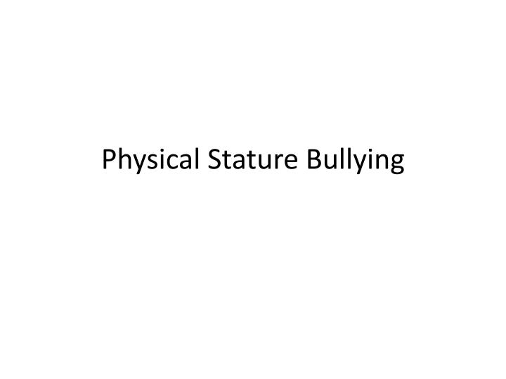 Physical stature bullying
