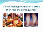 if over feeding to children is love then face the consequences