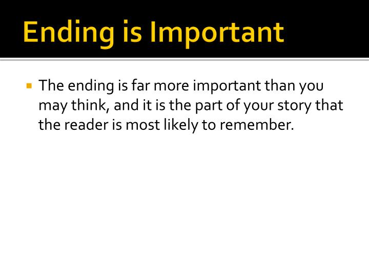 Ending is Important