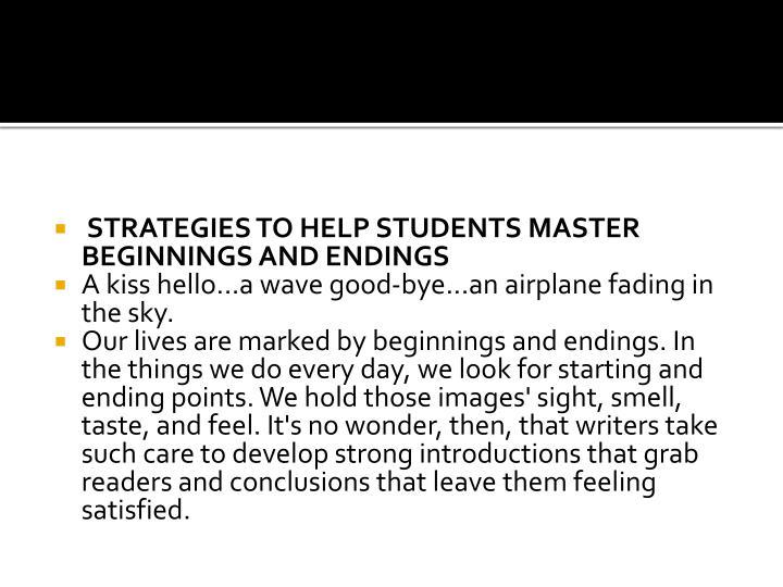 STRATEGIES TO HELP STUDENTS MASTER BEGINNINGS AND ENDINGS