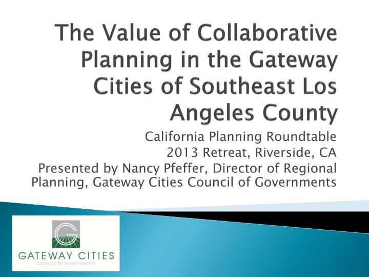 the value of collaborative planning in the gateway cities of southeast los angeles county n.