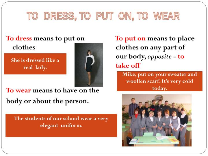 TO  DRESS, TO  PUT  ON, TO  WEAR
