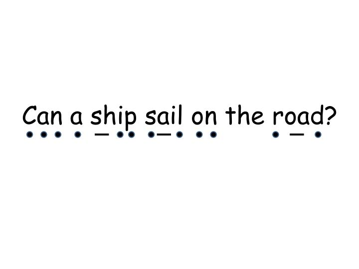 Can a ship sail on the road?