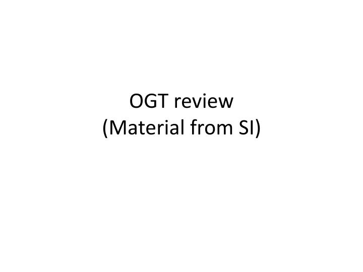 ogt review material from si n.