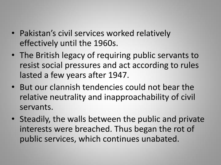 Pakistan's civil services worked relatively effectively until the 1960s.