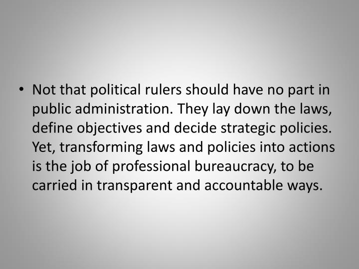 Not that political rulers should have no part in public administration.