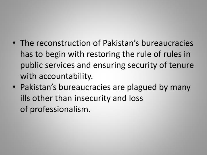 The reconstruction of Pakistan's bureaucracies has to begin