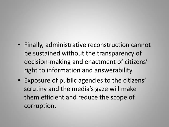 Finally, administrative reconstruction cannot be sustained without the transparency of